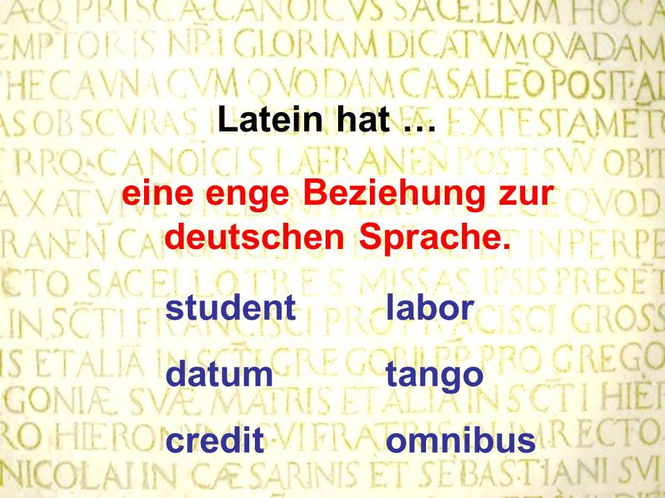 Latein hat … eine enge Beziehung zur deutschen Sprache. student labor datum tango credit omnibus