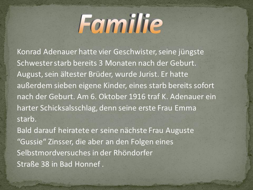 Konrad Adenauer hatte vier Geschwister, seine jüngste Schwester starb bereits 3 Monaten nach der Geburt. August, sein ältester Brüder, wurde Jurist. E