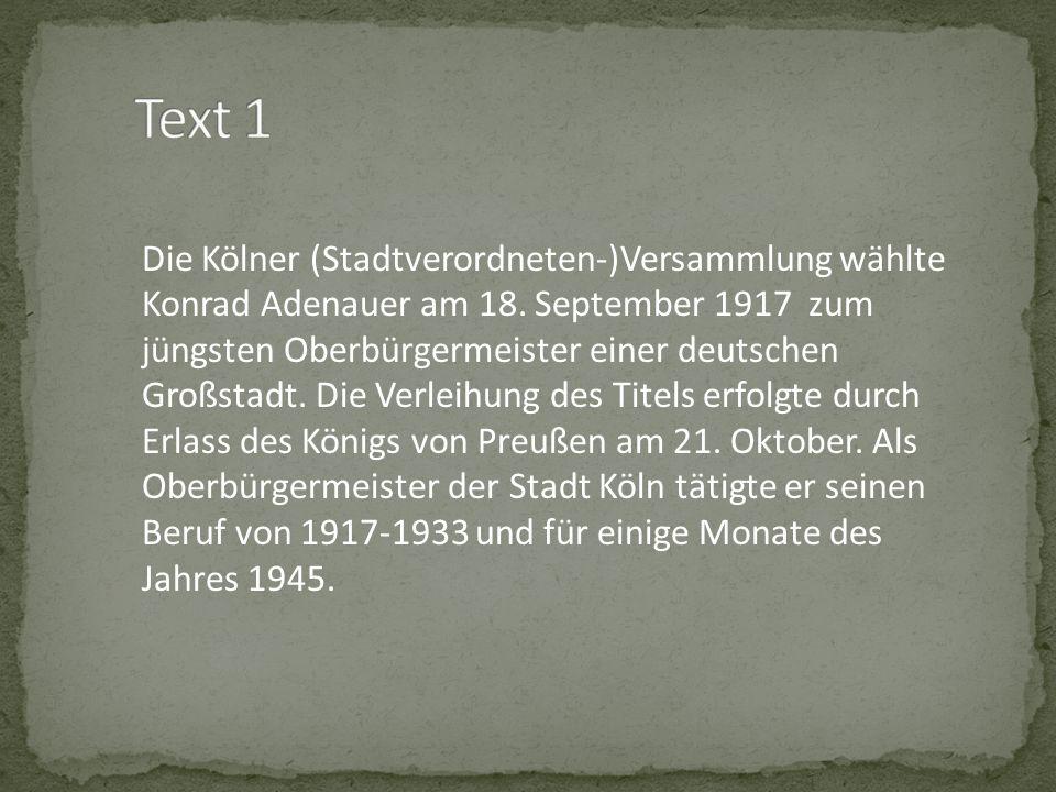 Die Kölner (Stadtverordneten-)Versammlung wählte Konrad Adenauer am 18. September 1917 zum jüngsten Oberbürgermeister einer deutschen Großstadt. Die V
