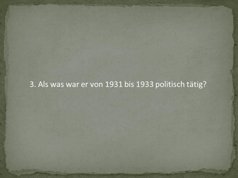 3. Als was war er von 1931 bis 1933 politisch tätig?