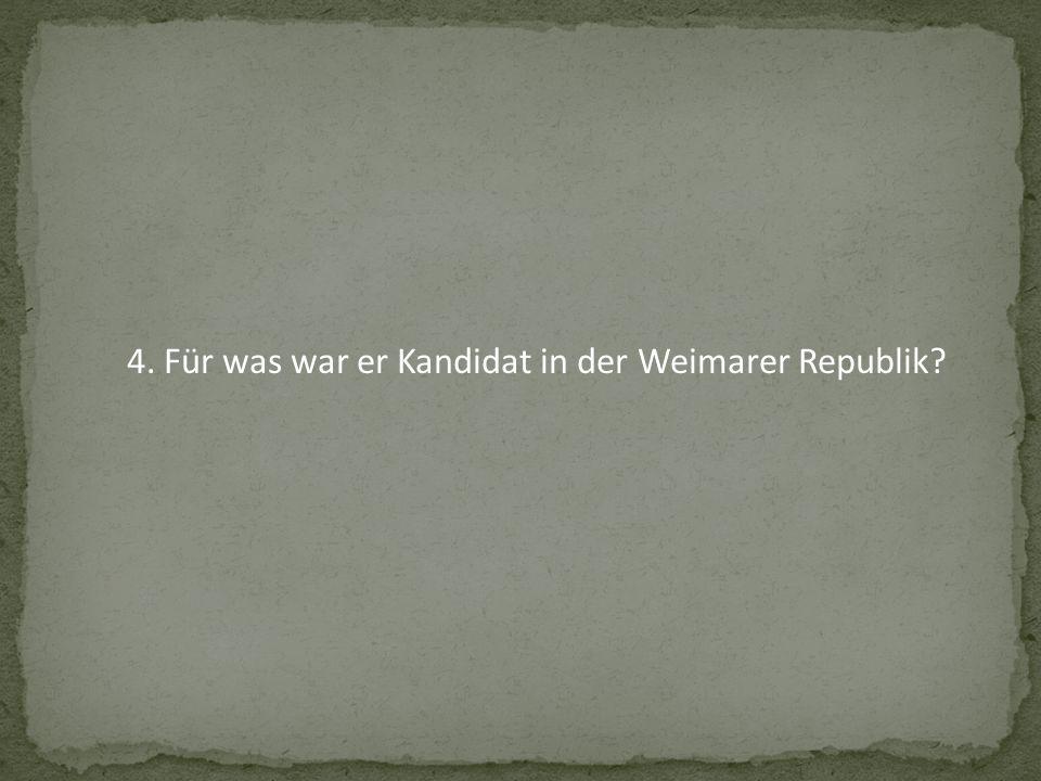 4. Für was war er Kandidat in der Weimarer Republik?