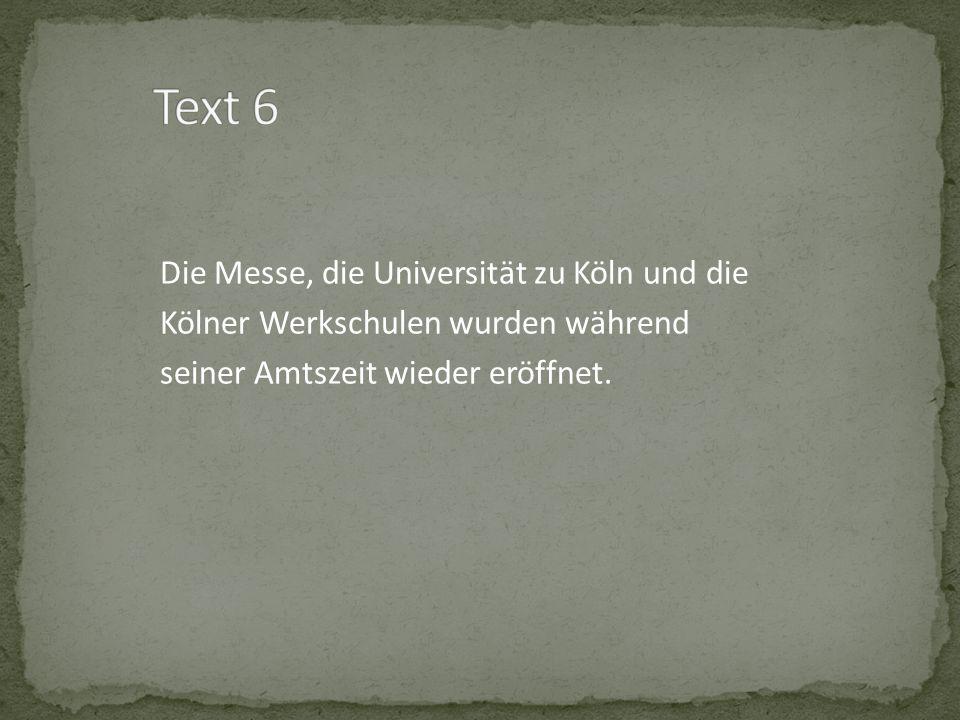 Die Messe, die Universität zu Köln und die Kölner Werkschulen wurden während seiner Amtszeit wieder eröffnet.