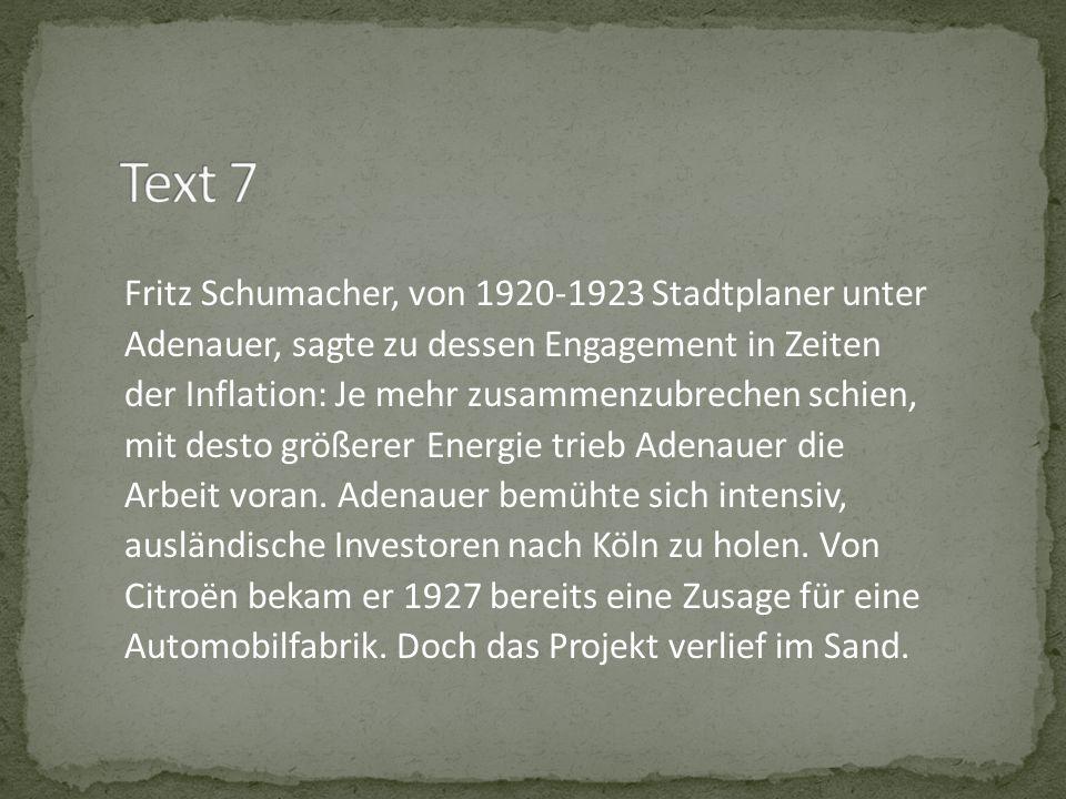 Fritz Schumacher, von 1920-1923 Stadtplaner unter Adenauer, sagte zu dessen Engagement in Zeiten der Inflation: Je mehr zusammenzubrechen schien, mit