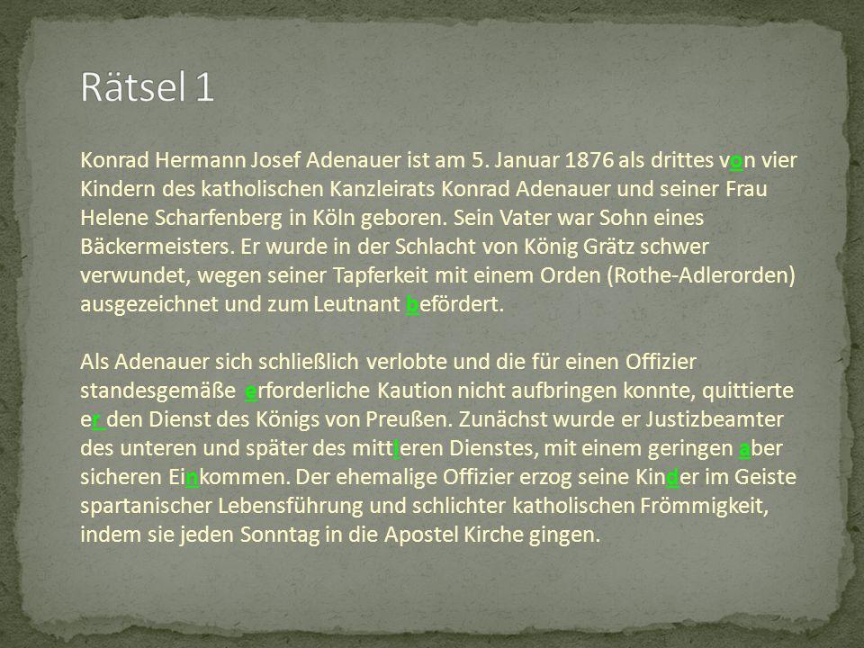 Konrad Hermann Josef Adenauer ist am 5. Januar 1876 als drittes von vier Kindern des katholischen Kanzleirats Konrad Adenauer und seiner Frau Helene S