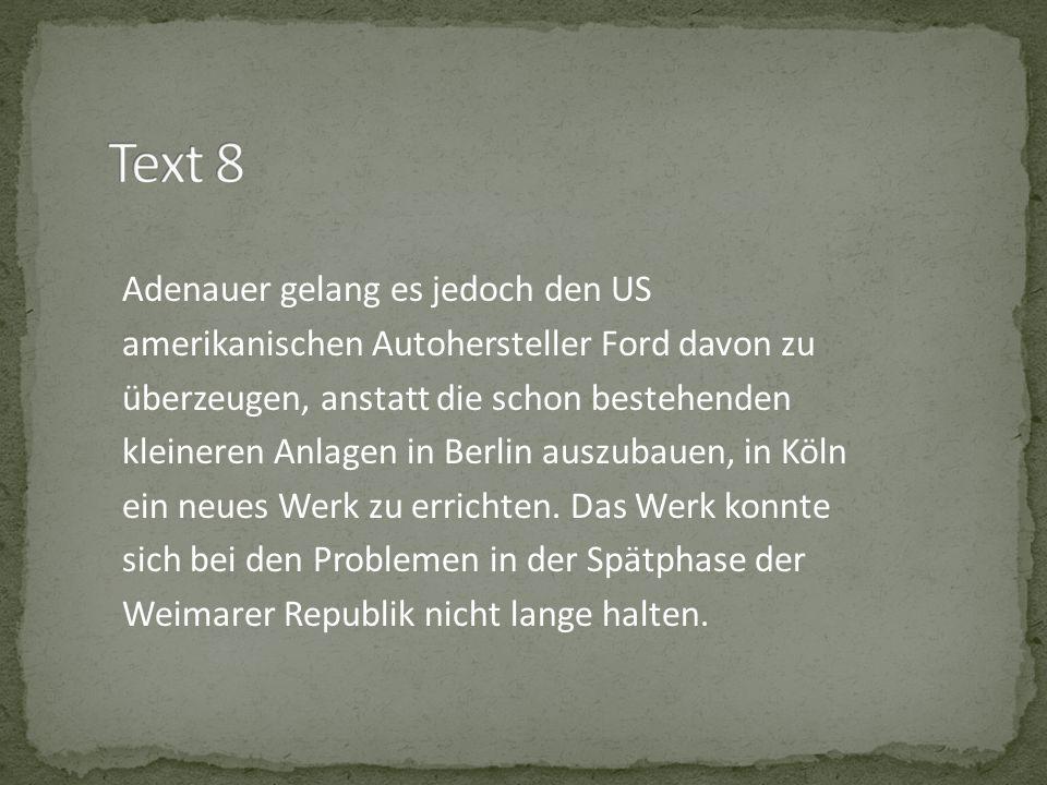 Adenauer gelang es jedoch den US amerikanischen Autohersteller Ford davon zu überzeugen, anstatt die schon bestehenden kleineren Anlagen in Berlin aus