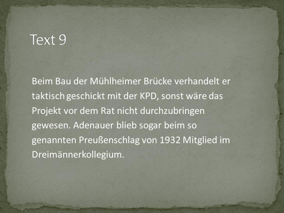 Beim Bau der Mühlheimer Brücke verhandelt er taktisch geschickt mit der KPD, sonst wäre das Projekt vor dem Rat nicht durchzubringen gewesen. Adenauer