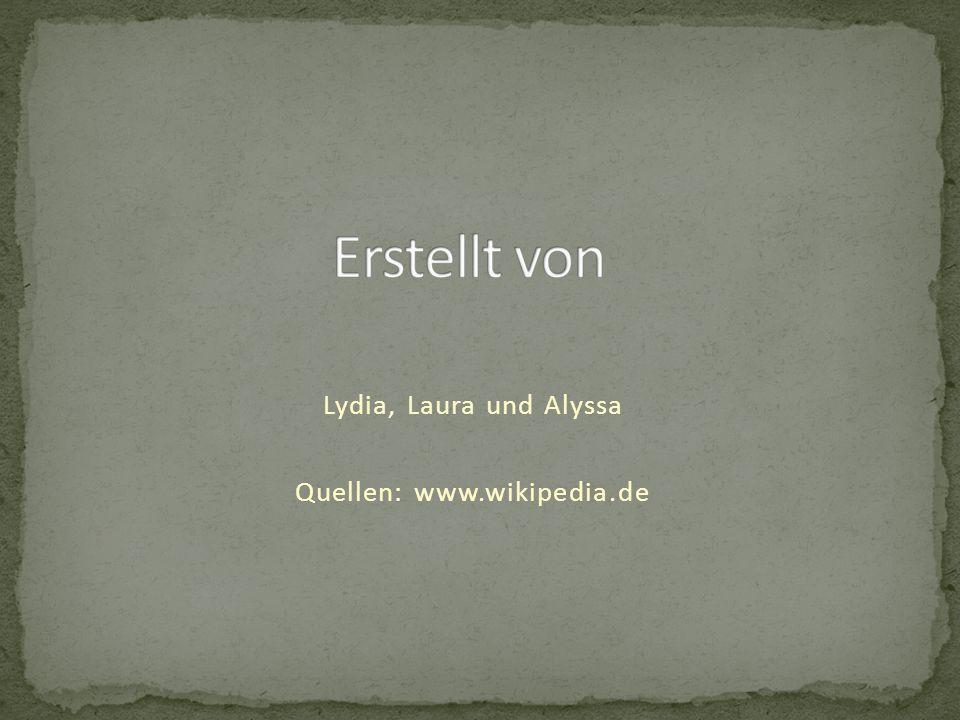 Lydia, Laura und Alyssa Quellen: www.wikipedia.de