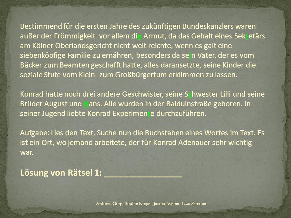 Antonia Görg; Sophie Niepel; Jasmin Weber; Liza Zimmer Bestimmend für die ersten Jahre des zukünftigen Bundeskanzlers waren außer der Frömmigkeit vor