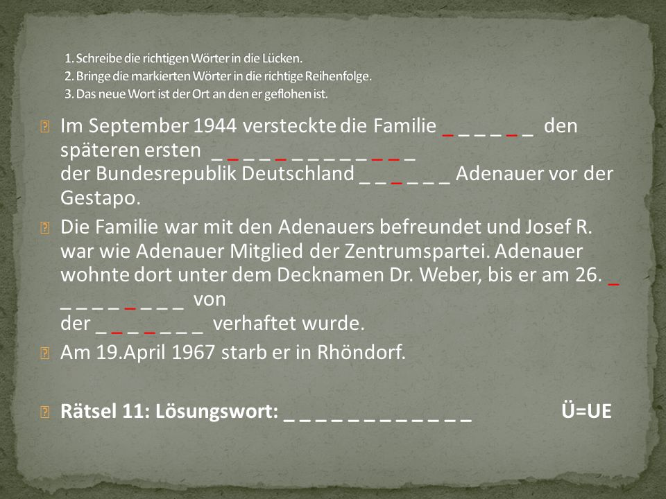 Im September 1944 versteckte die Familie _ _ _ _ _ _ den späteren ersten _ _ _ _ _ _ _ _ _ _ _ _ _ der Bundesrepublik Deutschland _ _ _ _ _ _ Adenauer