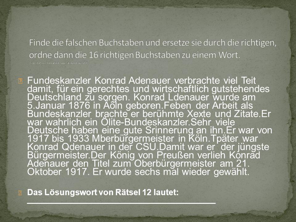 Fundeskanzler Konrad Adenauer verbrachte viel Teit damit, für ein gerechtes und wirtschaftlich gutstehendes Deutschland zu sorgen. Konrad Ldenauer wur