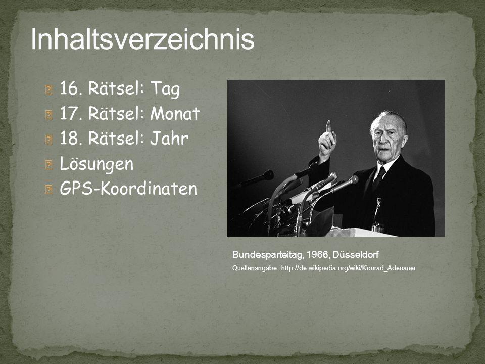 16. Rätsel: Tag 17. Rätsel: Monat 18. Rätsel: Jahr Lösungen GPS-Koordinaten Bundesparteitag, 1966, Düsseldorf Quellenangabe: http://de.wikipedia.org/w