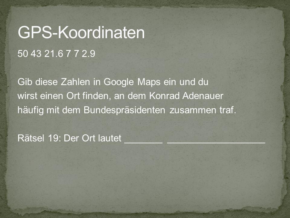 50 43 21.6 7 7 2.9 Gib diese Zahlen in Google Maps ein und du wirst einen Ort finden, an dem Konrad Adenauer häufig mit dem Bundespräsidenten zusammen
