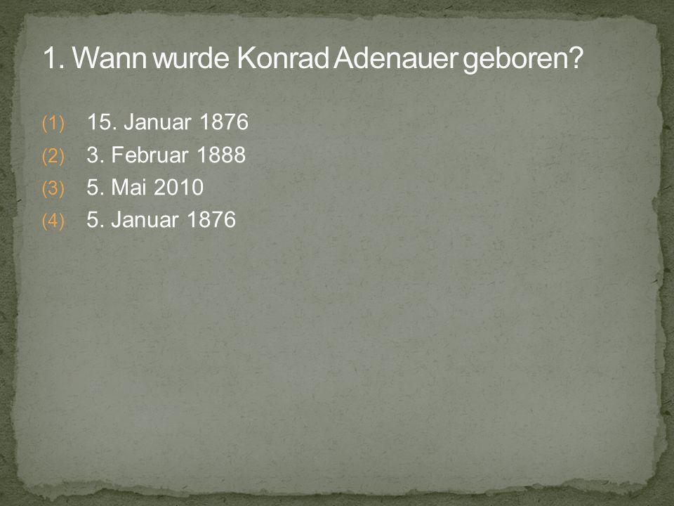 (1) 15. Januar 1876 (2) 3. Februar 1888 (3) 5. Mai 2010 (4) 5. Januar 1876