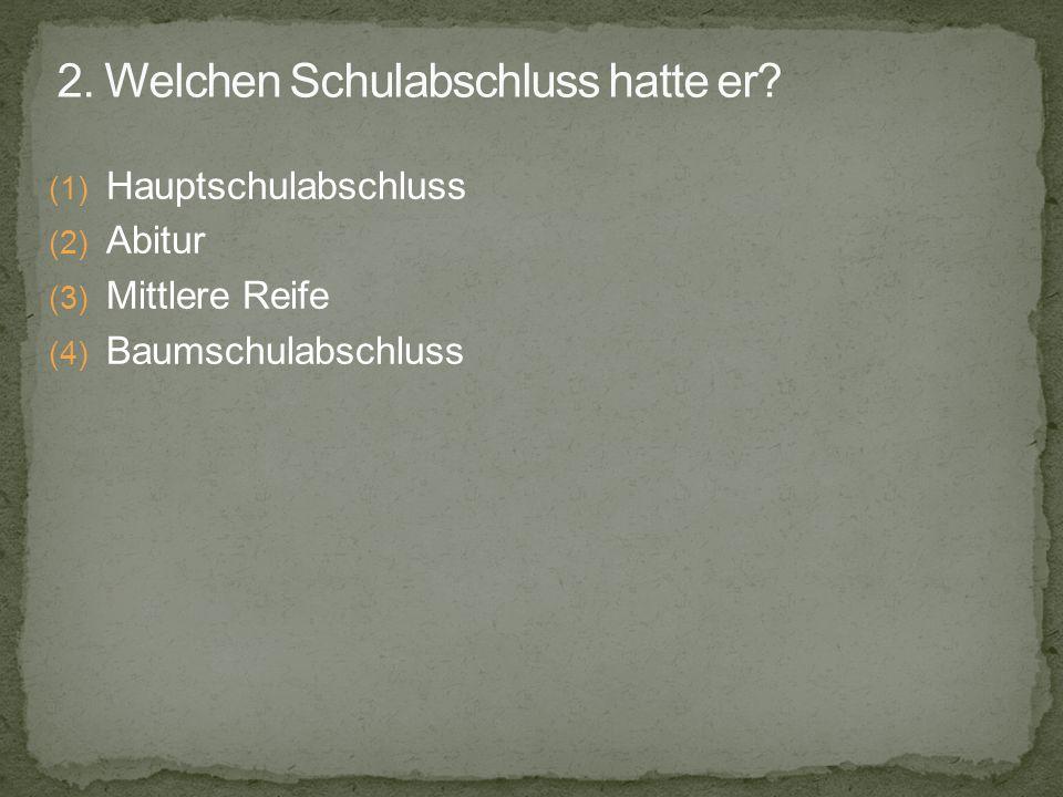 (1) Hauptschulabschluss (2) Abitur (3) Mittlere Reife (4) Baumschulabschluss