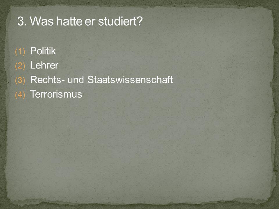(1) Politik (2) Lehrer (3) Rechts- und Staatswissenschaft (4) Terrorismus