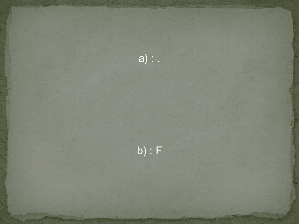 a) :. b) : F