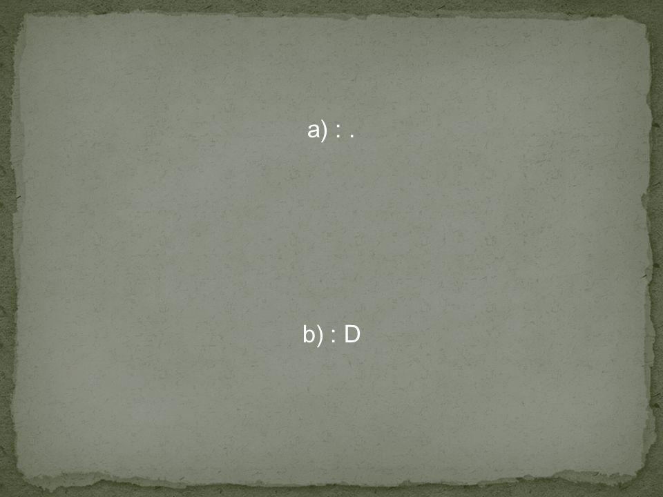 a) :. b) : D