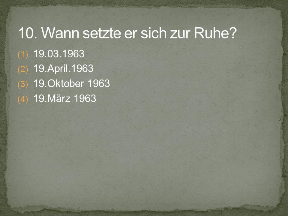 (1) 19.03.1963 (2) 19.April.1963 (3) 19.Oktober 1963 (4) 19.März 1963