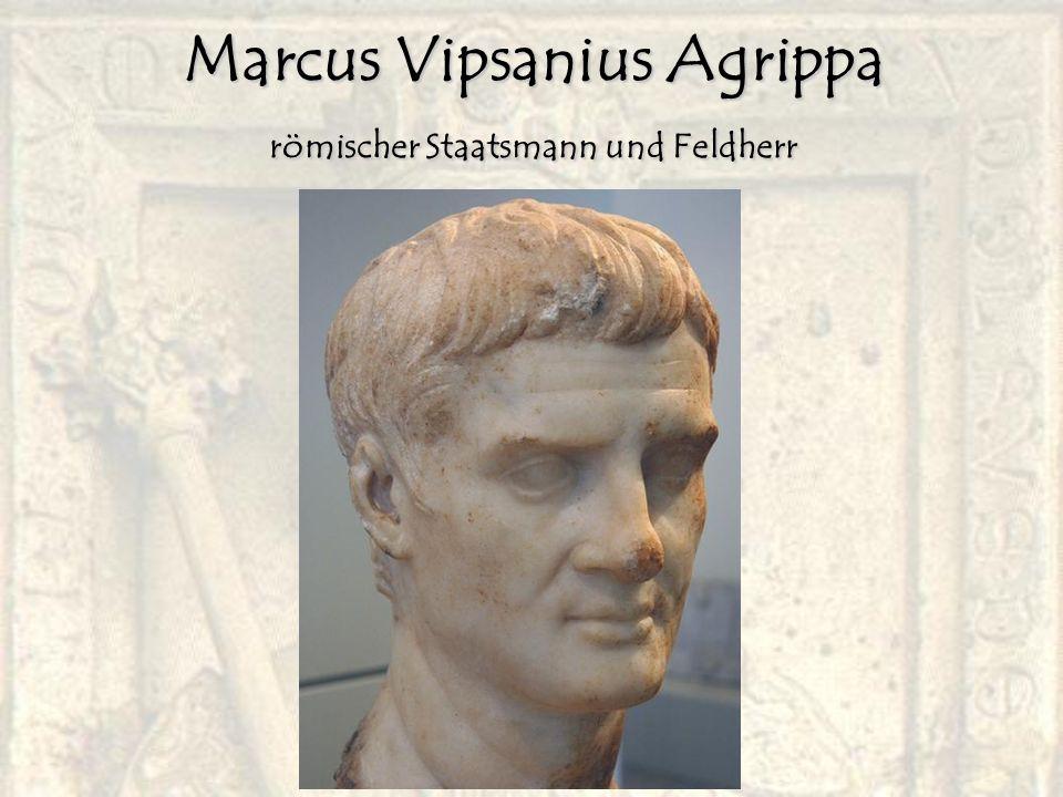 Marcus Vipsanius Agrippa römischer Staatsmann und Feldherr