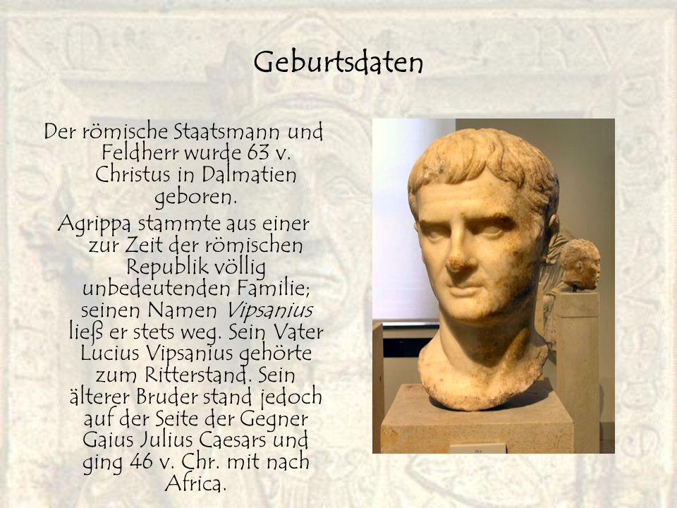 Geburtsdaten Der römische Staatsmann und Feldherr wurde 63 v. Christus in Dalmatien geboren. Agrippa stammte aus einer zur Zeit der römischen Republik