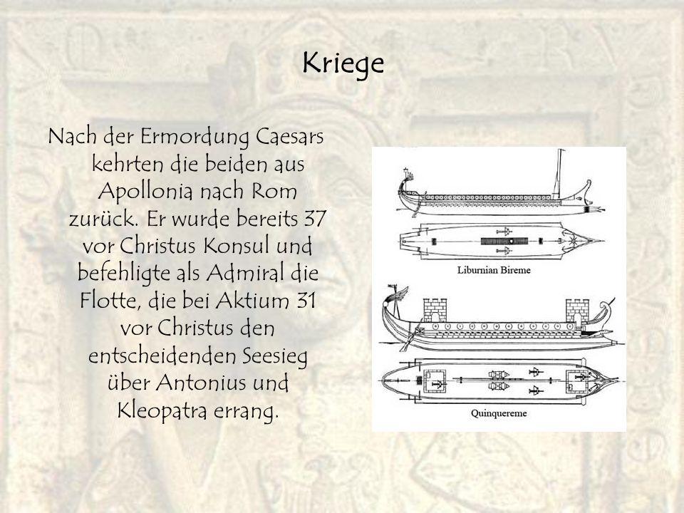 Kriege Nach der Ermordung Caesars kehrten die beiden aus Apollonia nach Rom zurück. Er wurde bereits 37 vor Christus Konsul und befehligte als Admiral