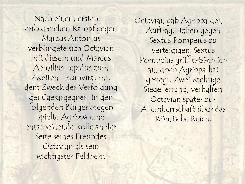 Nach einem ersten erfolgreichen Kampf gegen Marcus Antonius verbündete sich Octavian mit diesem und Marcus Aemilius Lepidus zum Zweiten Triumvirat mit