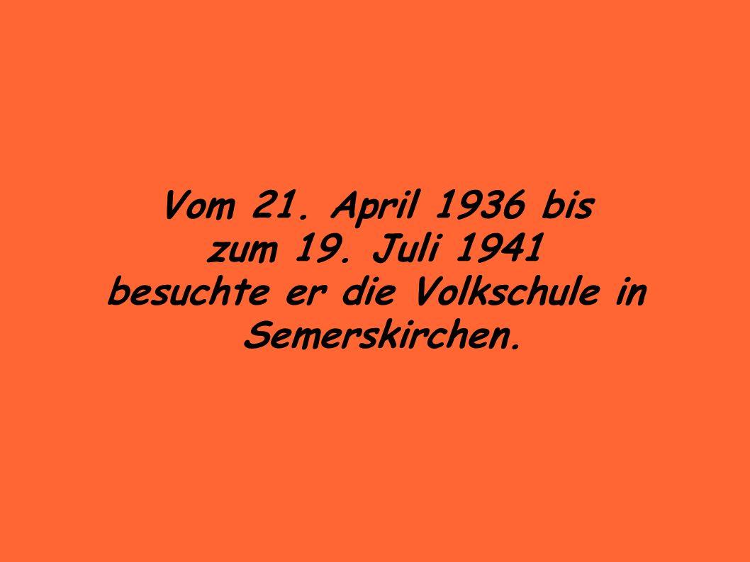 Vom 21. April 1936 bis zum 19. Juli 1941 besuchte er die Volkschule in Semerskirchen.