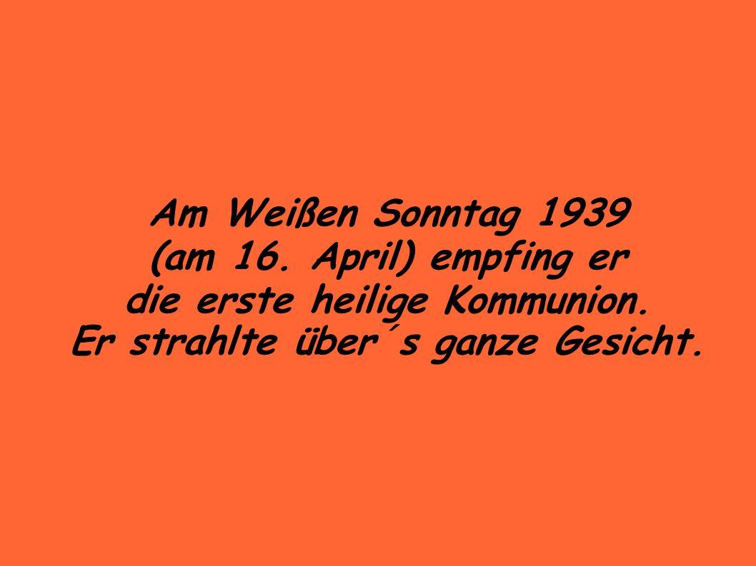 Am Weißen Sonntag 1939 (am 16. April) empfing er die erste heilige Kommunion.