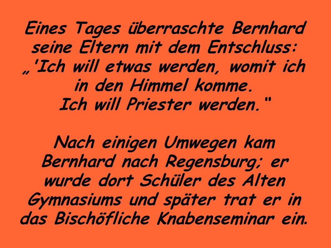 Eines Tages überraschte Bernhard seine Eltern mit dem Entschluss: Ich will etwas werden, womit ich in den Himmel komme.
