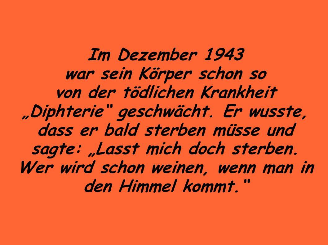 Im Dezember 1943 war sein Körper schon so von der tödlichen Krankheit Diphterie geschwächt.