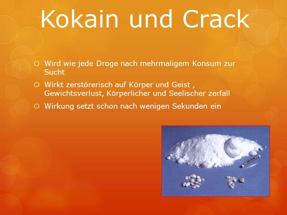 Kokain und Crack Wird wie jede Droge nach mehrmaligem Konsum zur Sucht Wirkt zerstörerisch auf Körper und Geist, Gewichtsverlust, Körperlicher und See