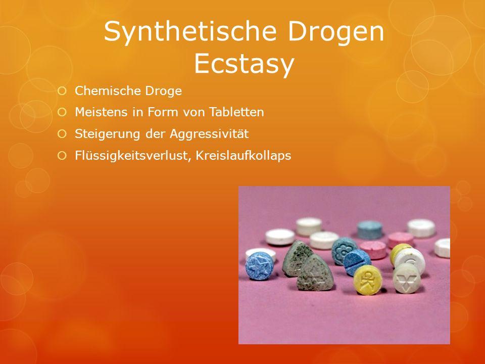 Synthetische Drogen Ecstasy Chemische Droge Meistens in Form von Tabletten Steigerung der Aggressivität Flüssigkeitsverlust, Kreislaufkollaps