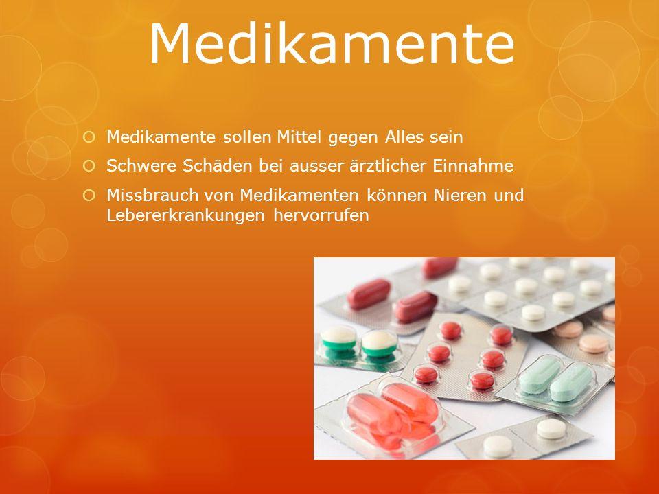 Medikamente Medikamente sollen Mittel gegen Alles sein Schwere Schäden bei ausser ärztlicher Einnahme Missbrauch von Medikamenten können Nieren und Le