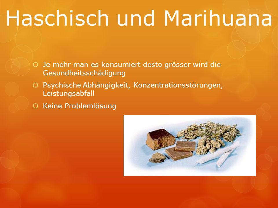 Haschisch und Marihuana Je mehr man es konsumiert desto grösser wird die Gesundheitsschädigung Psychische Abhängigkeit, Konzentrationsstörungen, Leist