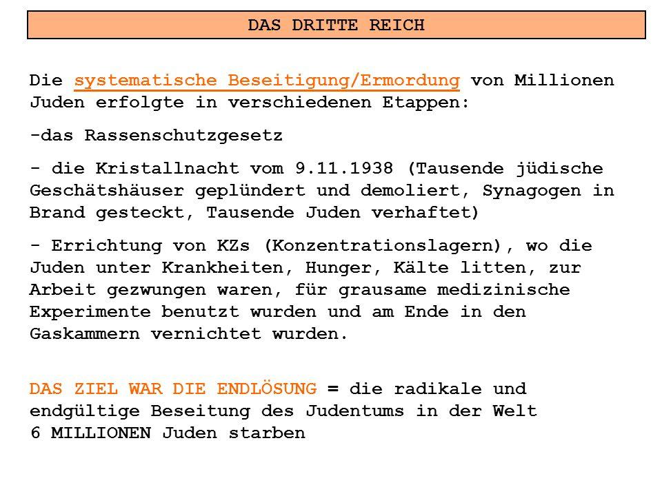 DAS DRITTE REICH Die systematische Beseitigung/Ermordung von Millionen Juden erfolgte in verschiedenen Etappen: -das Rassenschutzgesetz - die Kristall