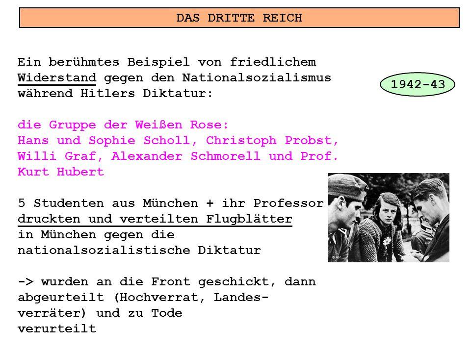 DAS DRITTE REICH Ein berühmtes Beispiel von friedlichem Widerstand gegen den Nationalsozialismus während Hitlers Diktatur: die Gruppe der Weißen Rose: