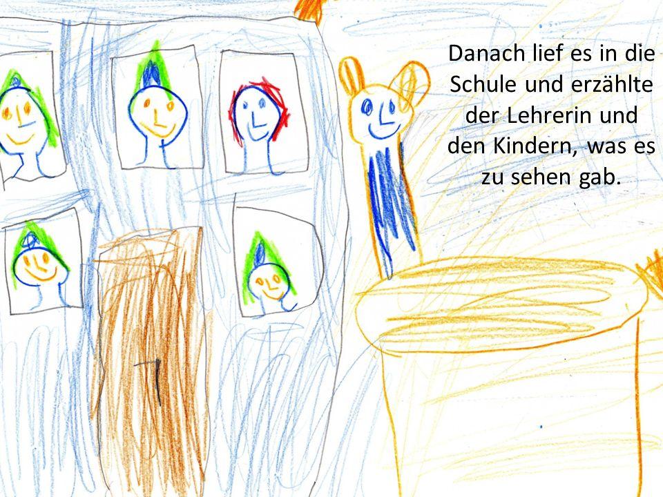 Danach lief es in die Schule und erzählte der Lehrerin und den Kindern, was es zu sehen gab.