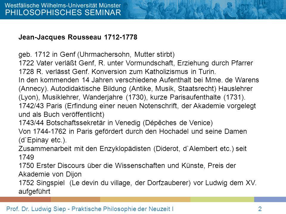 Prof.Dr. Ludwig Siep - Praktische Philosophie der Neuzeit I2 Jean-Jacques Rousseau 1712-1778 geb.