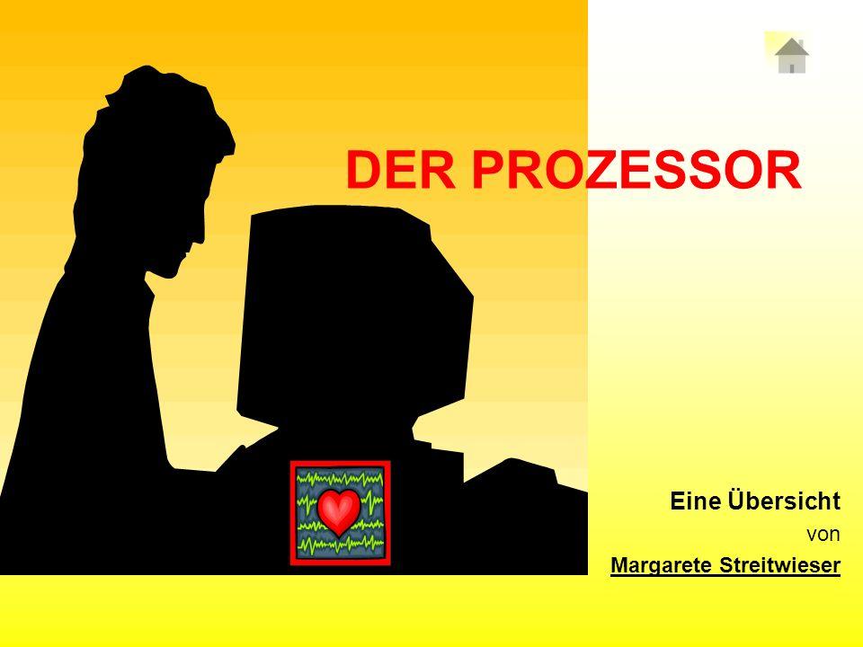 DER PROZESSOR Eine Übersicht von Margarete Streitwieser