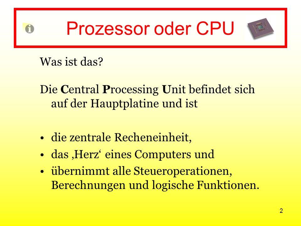 2 Prozessor oder CPU Was ist das? Die Central Processing Unit befindet sich auf der Hauptplatine und ist die zentrale Recheneinheit, das Herz eines Co