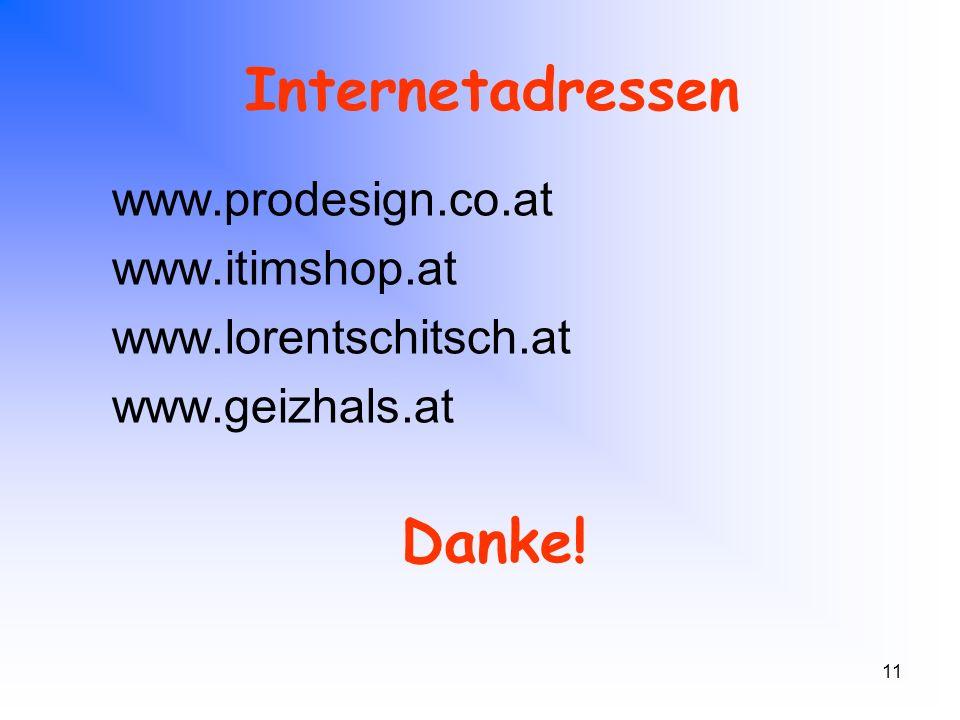 11 Internetadressen www.prodesign.co.at www.itimshop.at www.lorentschitsch.at www.geizhals.at Danke!