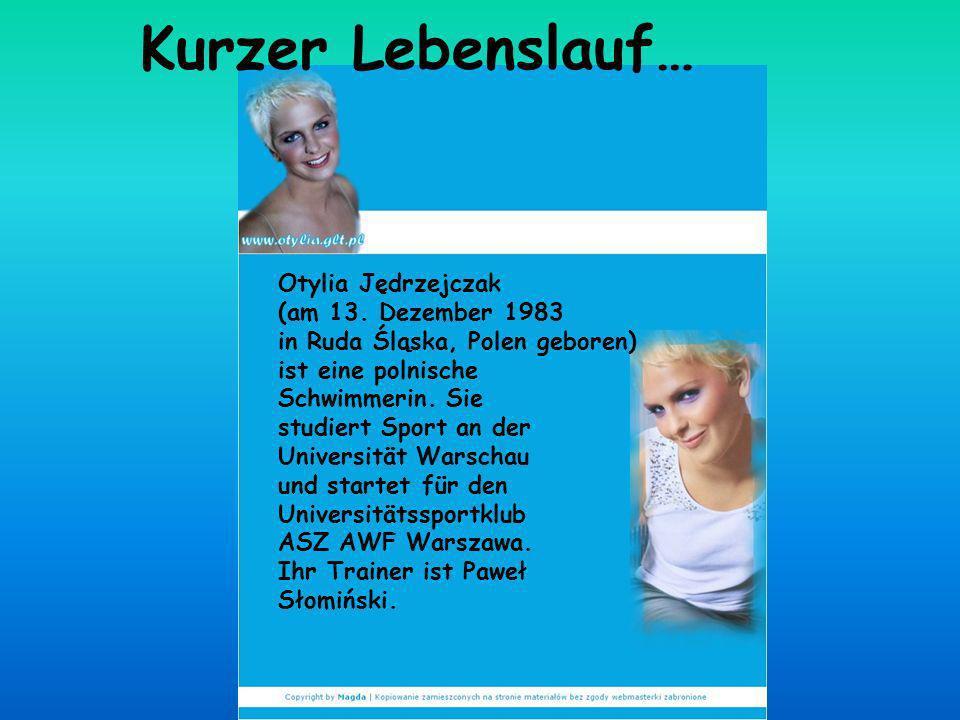 Otylia Jędrzejczak (am 13. Dezember 1983 in Ruda Śląska, Polen geboren) ist eine polnische Schwimmerin. Sie studiert Sport an der Universität Warschau