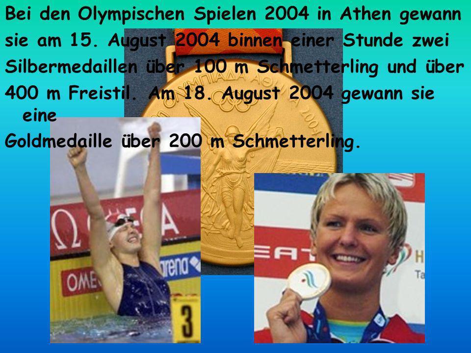 Bei den Olympischen Spielen 2004 in Athen gewann sie am 15. August 2004 binnen einer Stunde zwei Silbermedaillen über 100 m Schmetterling und über 400
