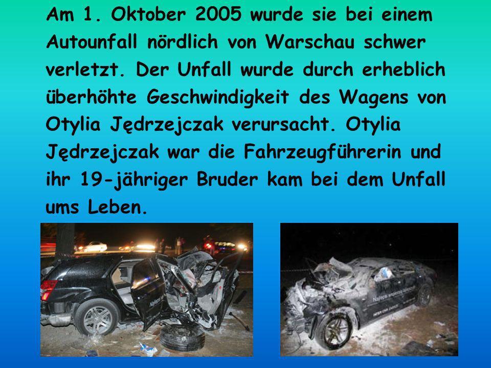 Am 1. Oktober 2005 wurde sie bei einem Autounfall nördlich von Warschau schwer verletzt. Der Unfall wurde durch erheblich überhöhte Geschwindigkeit de