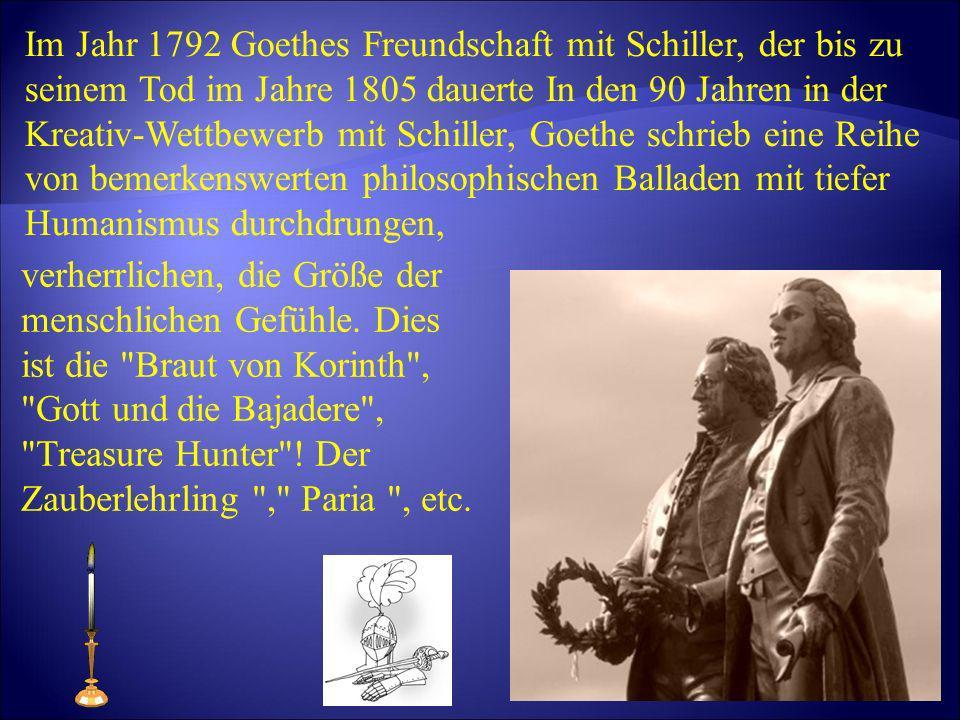 Im Jahr 1792 Goethes Freundschaft mit Schiller, der bis zu seinem Tod im Jahre 1805 dauerte In den 90 Jahren in der Kreativ-Wettbewerb mit Schiller, G