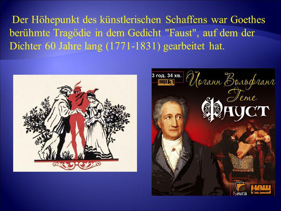 Der Höhepunkt des künstlerischen Schaffens war Goethes berühmte Tragödie in dem Gedicht