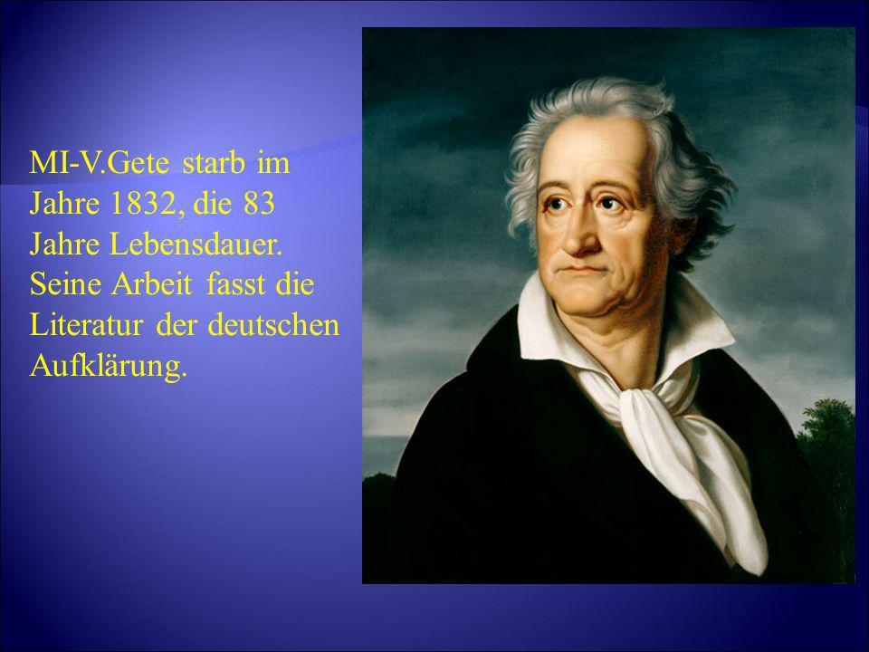 MI-V.Gete starb im Jahre 1832, die 83 Jahre Lebensdauer. Seine Arbeit fasst die Literatur der deutschen Aufklärung.