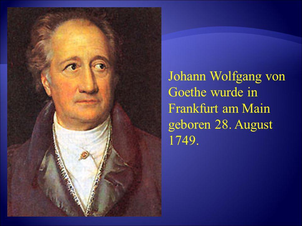 Johann Wolfgang von Goethe wurde in Frankfurt am Main geboren 28. August 1749.