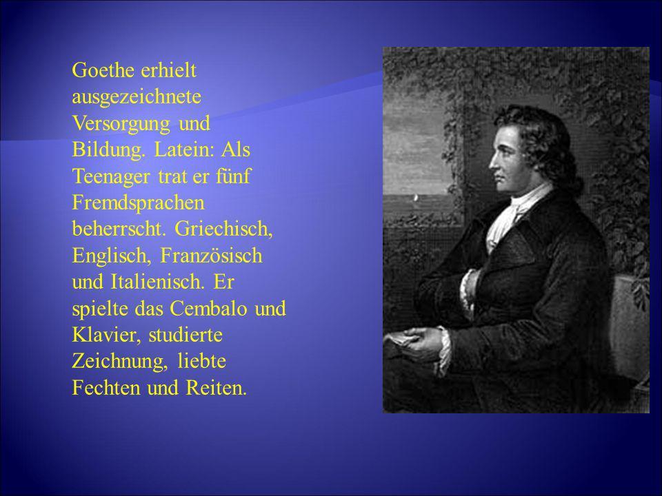 Goethe erhielt ausgezeichnete Versorgung und Bildung. Latein: Als Teenager trat er fünf Fremdsprachen beherrscht. Griechisch, Englisch, Französisch un
