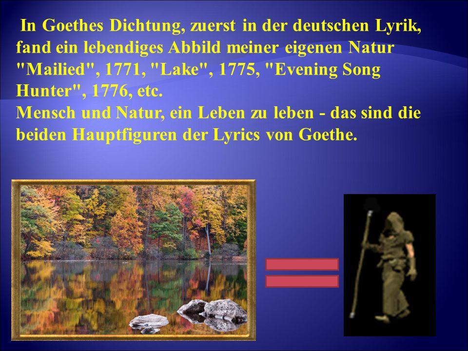 In Goethes Dichtung, zuerst in der deutschen Lyrik, fand ein lebendiges Abbild meiner eigenen Natur